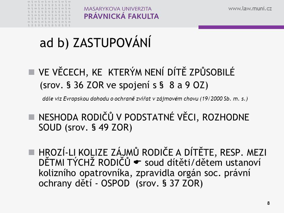 www.law.muni.cz 8 ad b) ZASTUPOVÁNÍ VE VĚCECH, KE KTERÝM NENÍ DÍTĚ ZPŮSOBILÉ (srov.