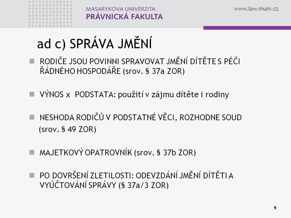 www.law.muni.cz 9 ad c) SPRÁVA JMĚNÍ RODIČE JSOU POVINNI SPRAVOVAT JMĚNÍ DÍTĚTE S PÉČI ŘÁDNÉHO HOSPODÁŘE (srov.