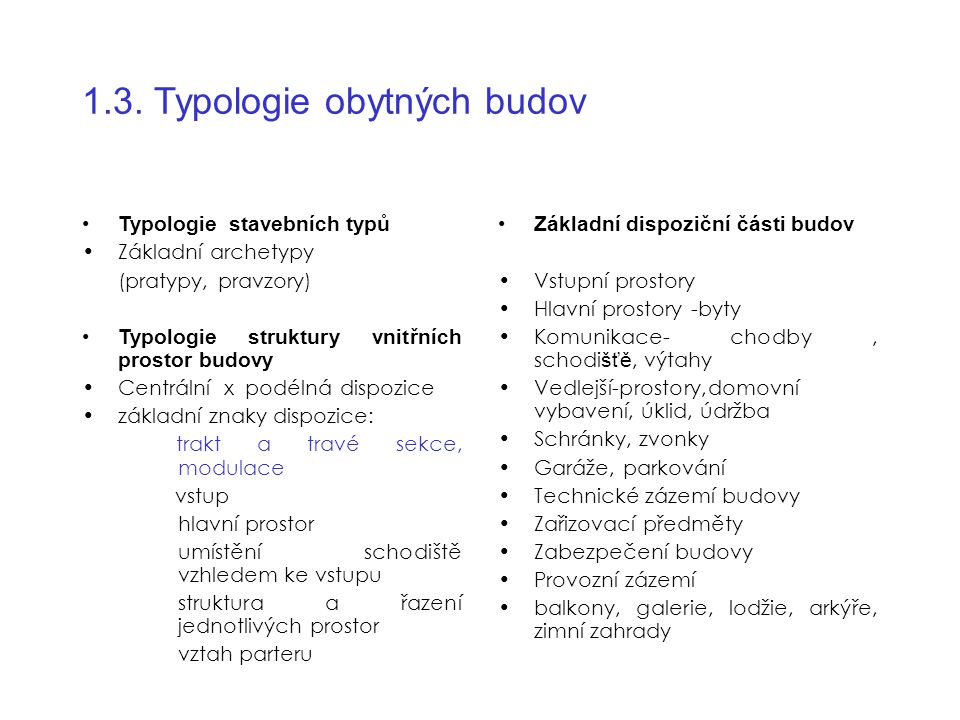1.3. Typologie obytných budov Typologie stavebních typů Základní archetypy (pratypy, pravzory) Typologie struktury vnitřních prostor budovy Centrální