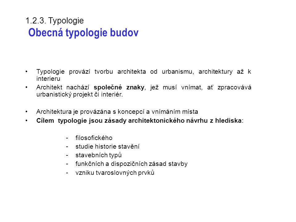 1.2.3. Typologie Obecná typologie budov Typologie provází tvorbu architekta od urbanismu, architektury až k interieru Architekt nachází společné znaky