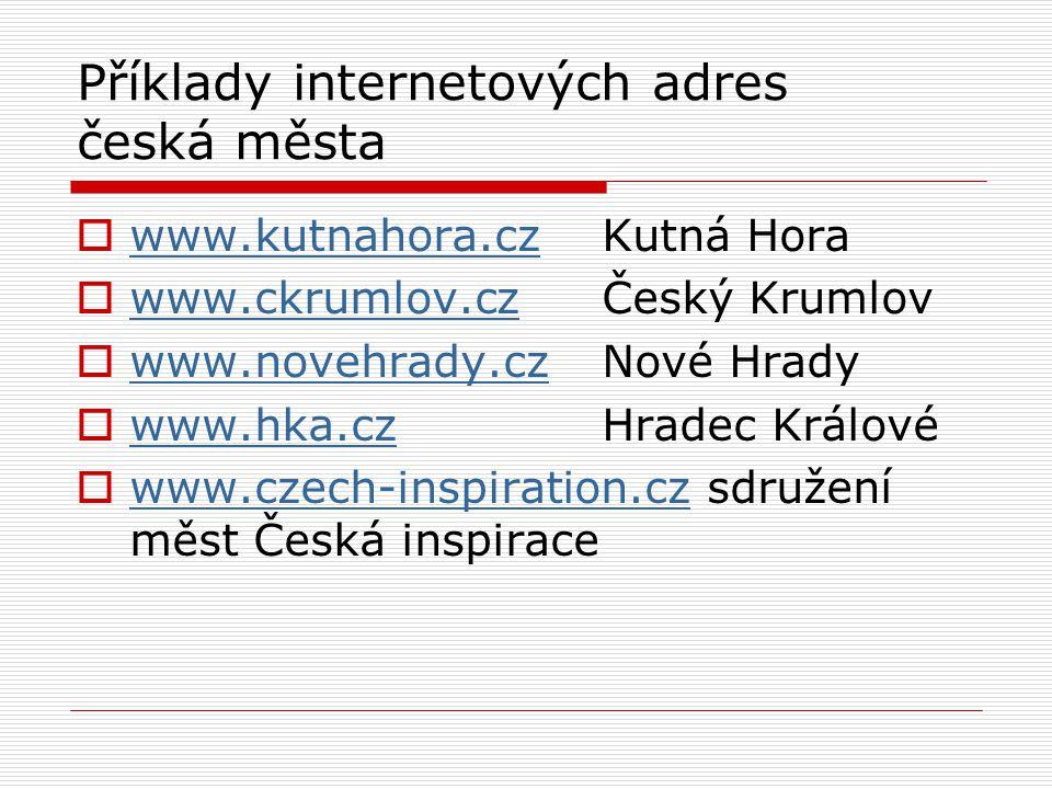 Příklady internetových adres česká města  www.kutnahora.czKutná Hora www.kutnahora.cz  www.ckrumlov.czČeský Krumlov www.ckrumlov.cz  www.novehrady.