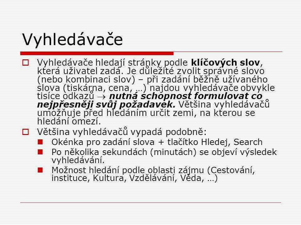 Vyhledávače  Vyhledávače hledají stránky podle klíčových slov, která uživatel zadá. Je důležité zvolit správné slovo (nebo kombinaci slov) – při zadá