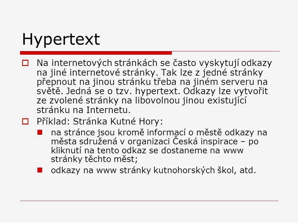 Hypertext  Na internetových stránkách se často vyskytují odkazy na jiné internetové stránky. Tak lze z jedné stránky přepnout na jinou stránku třeba