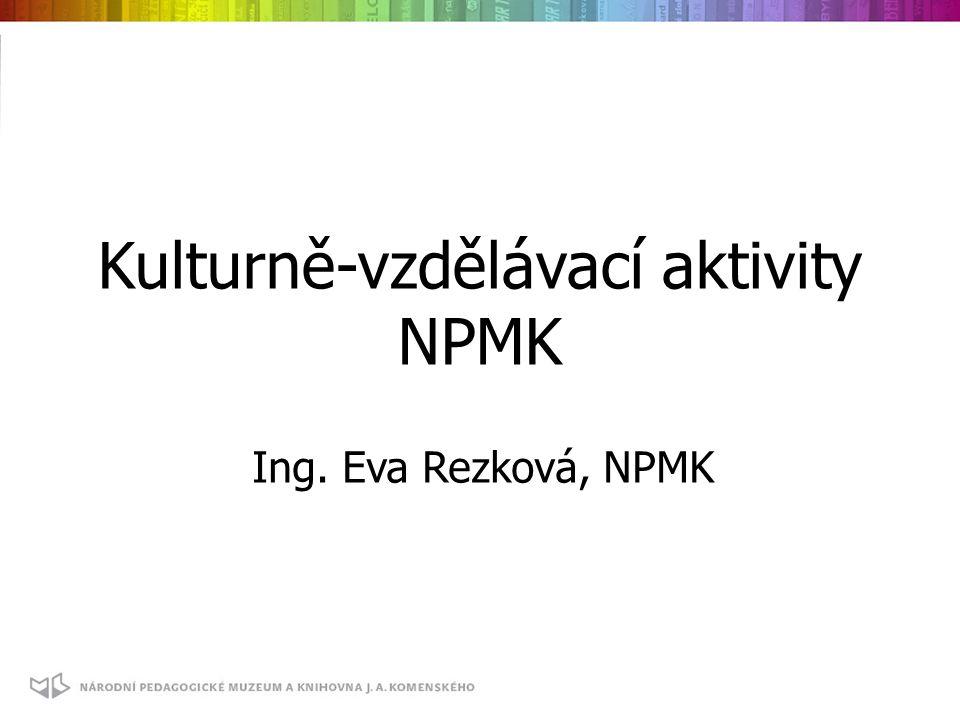 Kulturně-vzdělávací aktivity NPMK Ing. Eva Rezková, NPMK