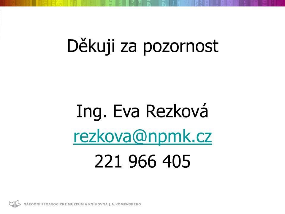 Děkuji za pozornost Ing. Eva Rezková rezkova@npmk.cz 221 966 405