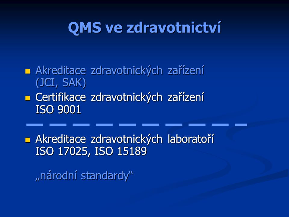 QMS ve zdravotnictví Akreditace zdravotnických zařízení (JCI, SAK) Akreditace zdravotnických zařízení (JCI, SAK) Certifikace zdravotnických zařízení I