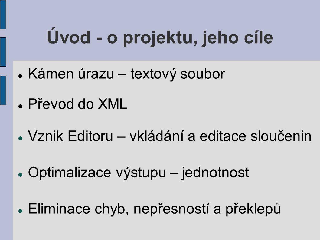 Úvod - o projektu, jeho cíle Kámen úrazu – textový soubor Převod do XML Vznik Editoru – vkládání a editace sloučenin Optimalizace výstupu – jednotnost