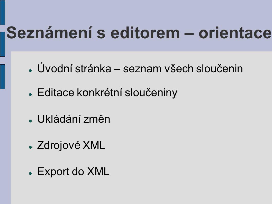 Seznámení s editorem – orientace Úvodní stránka – seznam všech sloučenin Editace konkrétní sloučeniny Ukládání změn Zdrojové XML Export do XML