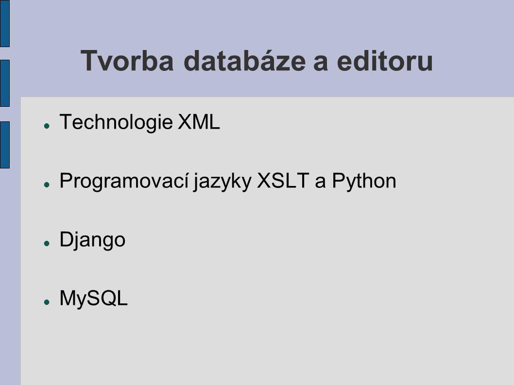 Tvorba databáze a editoru Technologie XML Programovací jazyky XSLT a Python Django MySQL