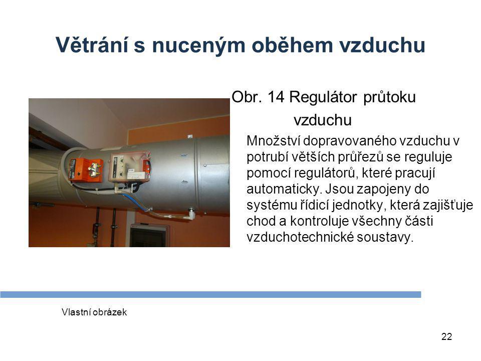 22 Větrání s nuceným oběhem vzduchu Obr. 14 Regulátor průtoku vzduchu Množství dopravovaného vzduchu v potrubí větších průřezů se reguluje pomocí regu