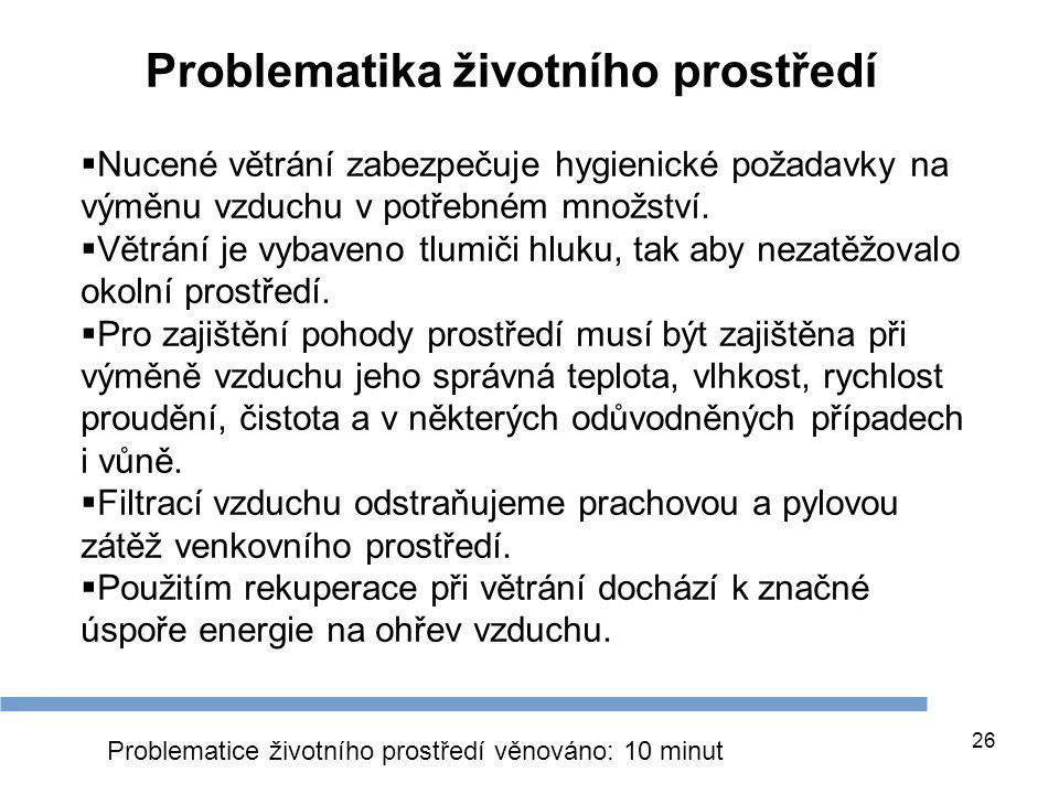 Problematika životního prostředí 26  Nucené větrání zabezpečuje hygienické požadavky na výměnu vzduchu v potřebném množství.  Větrání je vybaveno tl