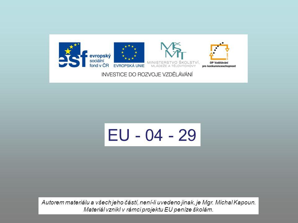 EU - 04 - 29 Autorem materiálu a všech jeho částí, není-li uvedeno jinak, je Mgr. Michal Kapoun. Materiál vznikl v rámci projektu EU peníze školám.