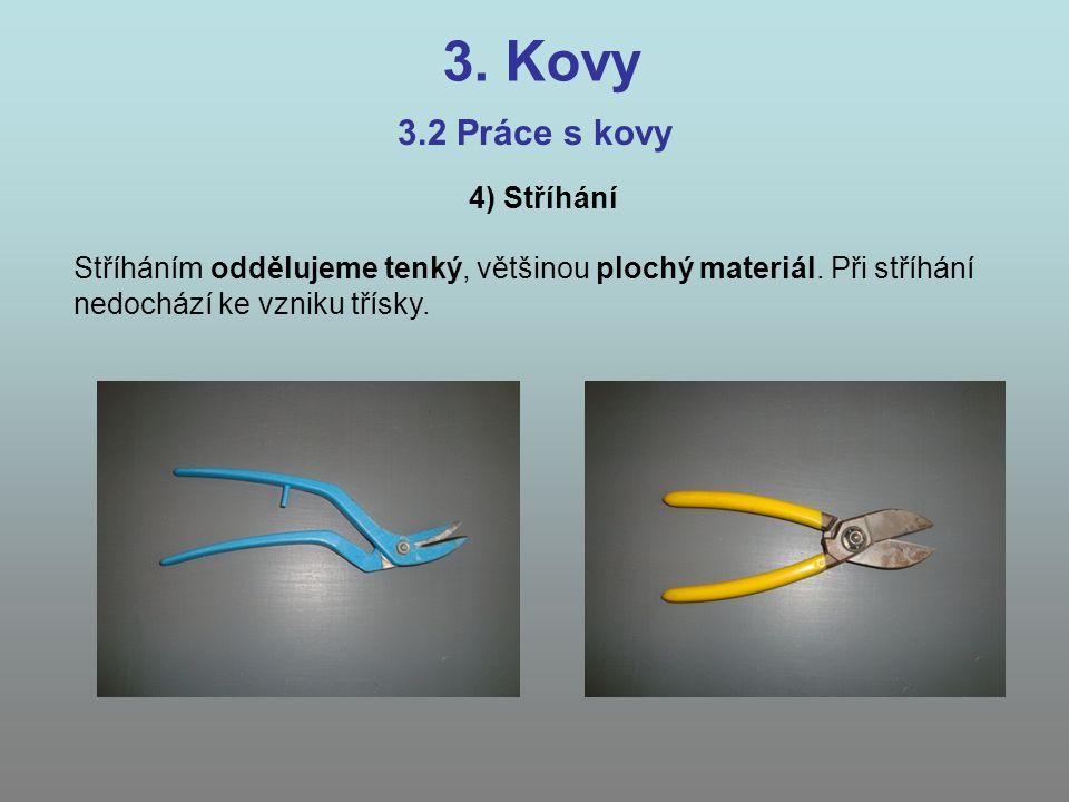 3. Kovy 3.2 Práce s kovy 4) Stříhání Stříháním oddělujeme tenký, většinou plochý materiál. Při stříhání nedochází ke vzniku třísky.
