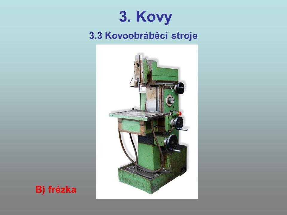 3. Kovy 3.3 Kovoobráběcí stroje B) frézka