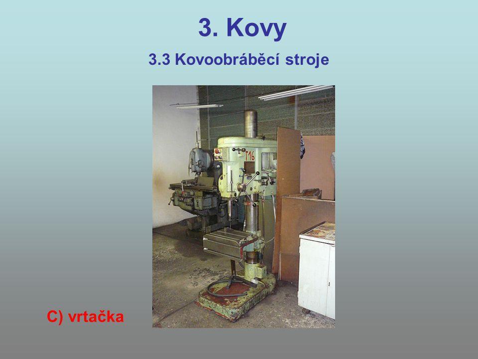 3. Kovy 3.3 Kovoobráběcí stroje C) vrtačka
