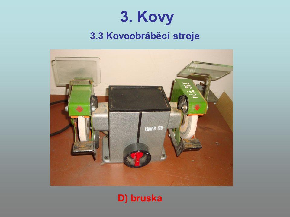 3. Kovy 3.3 Kovoobráběcí stroje D) bruska