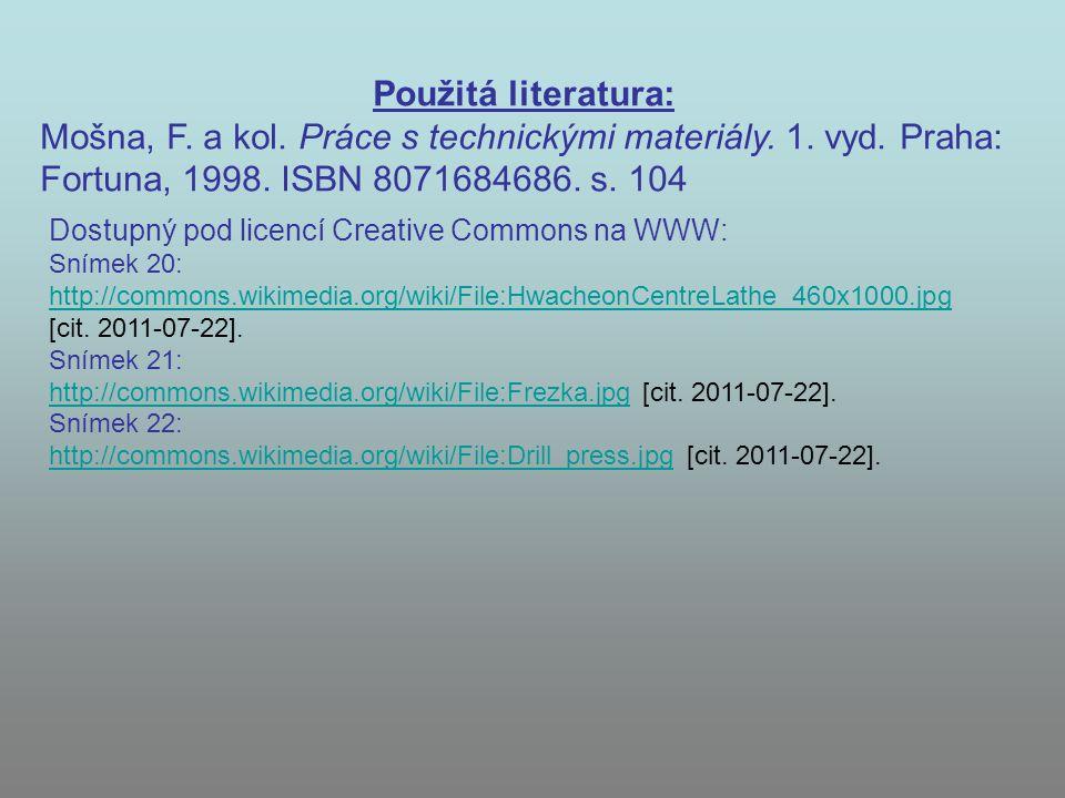 Použitá literatura: Mošna, F. a kol. Práce s technickými materiály. 1. vyd. Praha: Fortuna, 1998. ISBN 8071684686. s. 104 Dostupný pod licencí Creativ