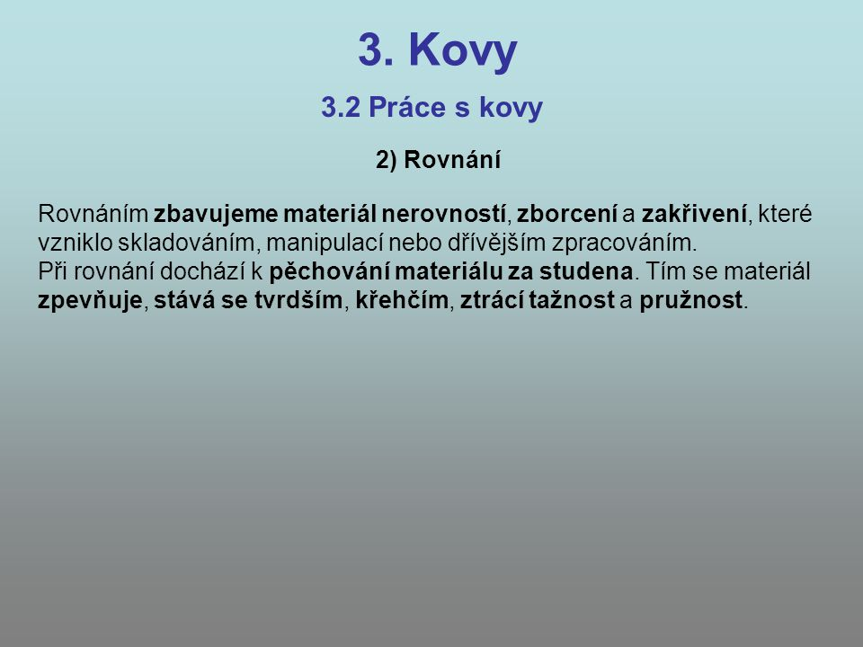 3. Kovy 3.2 Práce s kovy 2) Rovnání Rovnáním zbavujeme materiál nerovností, zborcení a zakřivení, které vzniklo skladováním, manipulací nebo dřívějším