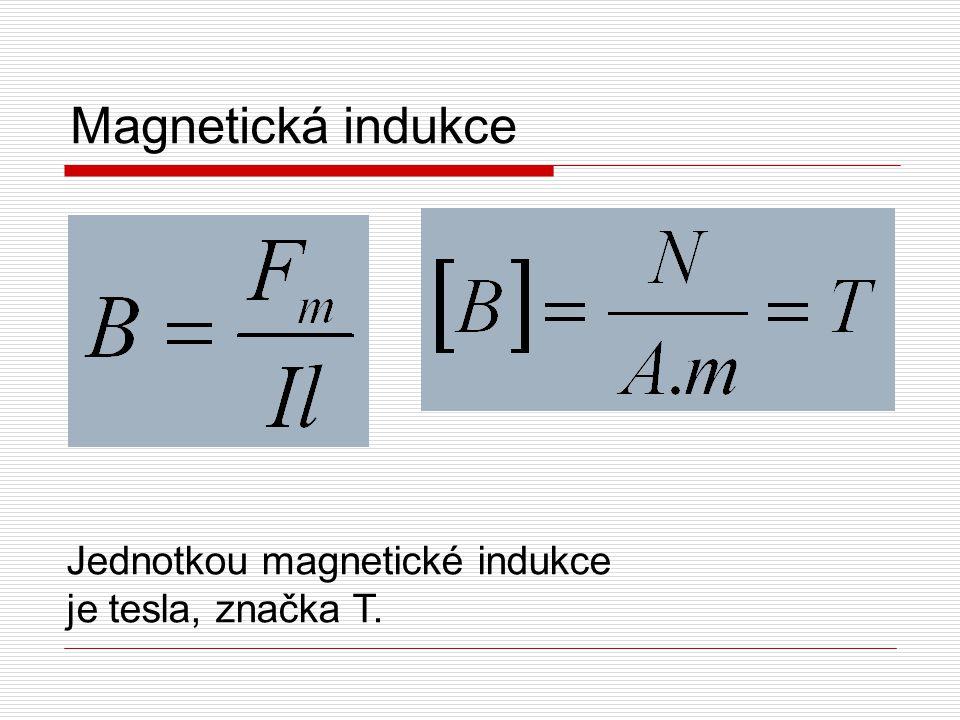 Magnetická indukce Jednotkou magnetické indukce je tesla, značka T.
