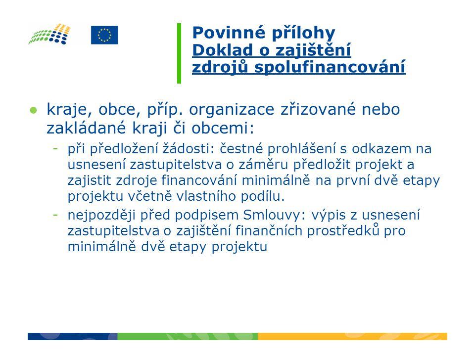 Povinné přílohy Doklad o zajištění zdrojů spolufinancování ●kraje, obce, příp.