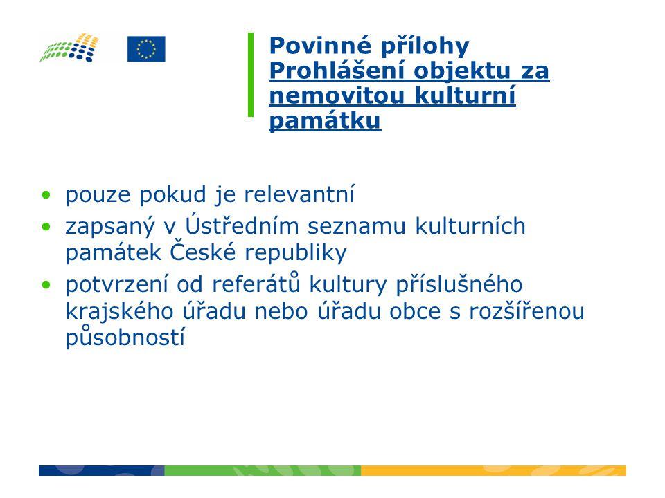 Povinné přílohy Prohlášení objektu za nemovitou kulturní památku pouze pokud je relevantní zapsaný v Ústředním seznamu kulturních památek České republiky potvrzení od referátů kultury příslušného krajského úřadu nebo úřadu obce s rozšířenou působností