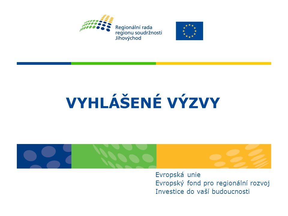 VYHLÁŠENÉ VÝZVY Evropská unie Evropský fond pro regionální rozvoj Investice do vaší budoucnosti