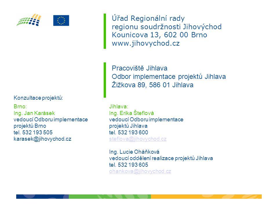 Úřad Regionální rady regionu soudržnosti Jihovýchod Kounicova 13, 602 00 Brno www.jihovychod.cz Pracoviště Jihlava Odbor implementace projektů Jihlava Žižkova 89, 586 01 Jihlava Jihlava: Ing.