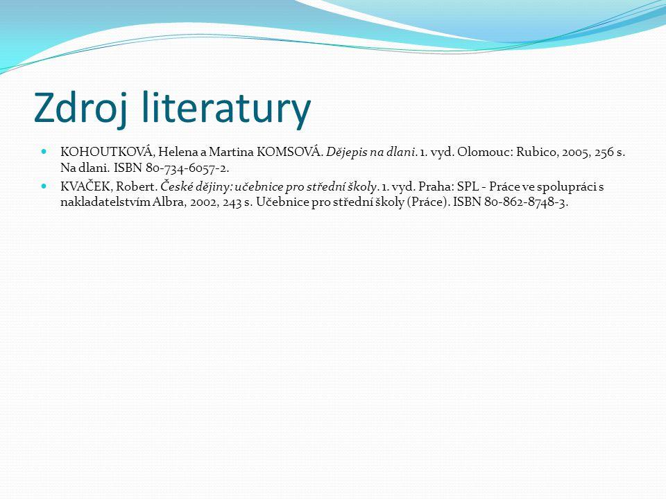 Zdroj literatury KOHOUTKOVÁ, Helena a Martina KOMSOVÁ. Dějepis na dlani. 1. vyd. Olomouc: Rubico, 2005, 256 s. Na dlani. ISBN 80-734-6057-2. KVAČEK, R