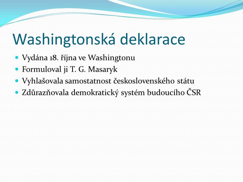 Washingtonská deklarace Vydána 18. října ve Washingtonu Formuloval ji T. G. Masaryk Vyhlašovala samostatnost československého státu Zdůrazňovala demok