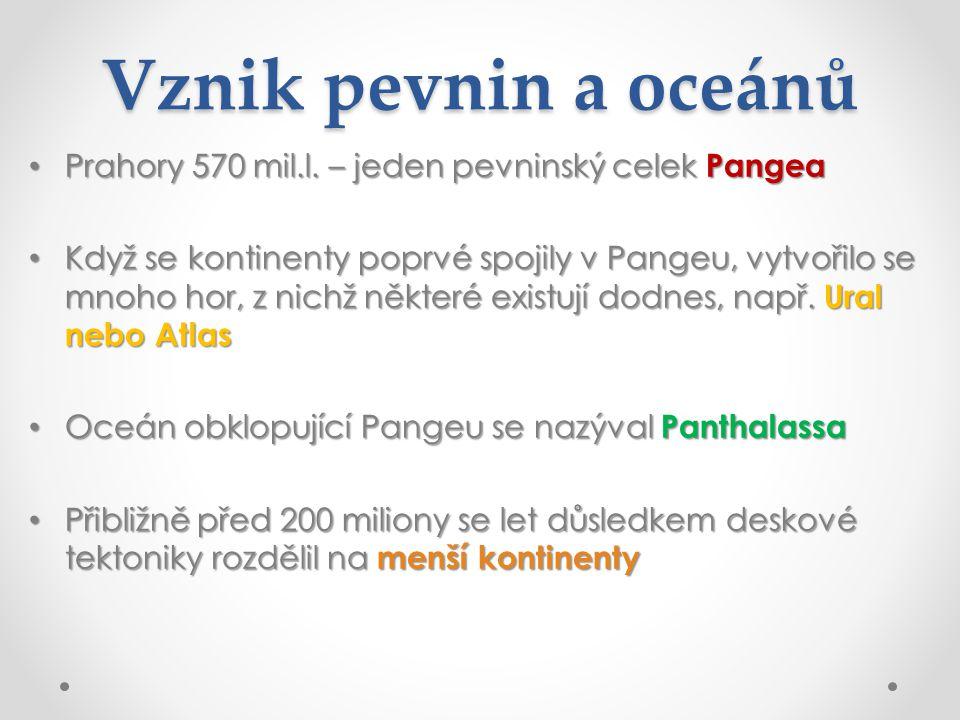 Vznik pevnin a oceánů Prahory 570 mil.l. – jeden pevninský celek Pangea Prahory 570 mil.l. – jeden pevninský celek Pangea Když se kontinenty poprvé sp