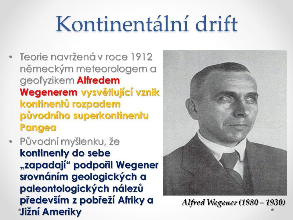 Kontinentální drift Teorie navržená v roce 1912 německým meteorologem a geofyzikem Alfredem Wegenerem vysvětlující vznik kontinentů rozpadem původního