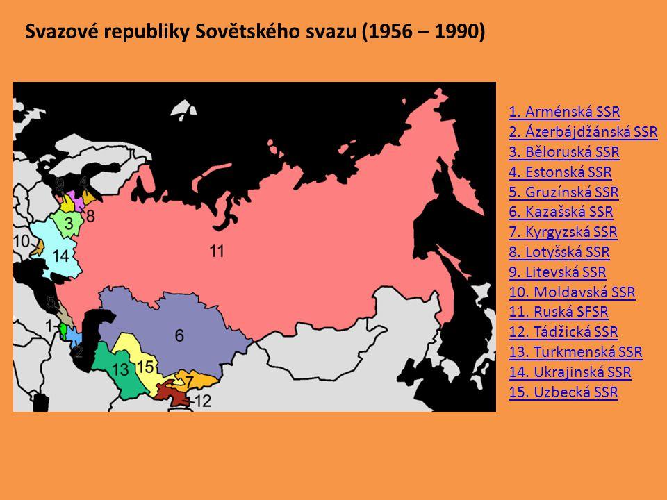 Svazové republiky Sovětského svazu (1956 – 1990) 1. Arménská SSR 2. Ázerbájdžánská SSR 3. Běloruská SSR 4. Estonská SSR 5. Gruzínská SSR 6. Kazašská S