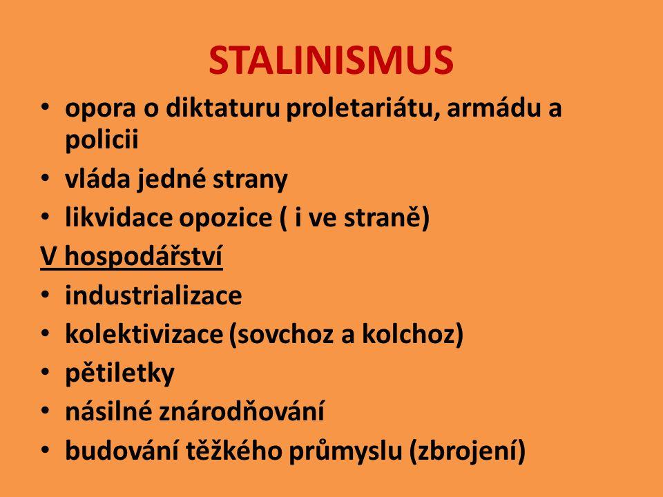 STALINISMUS opora o diktaturu proletariátu, armádu a policii vláda jedné strany likvidace opozice ( i ve straně) V hospodářství industrializace kolekt