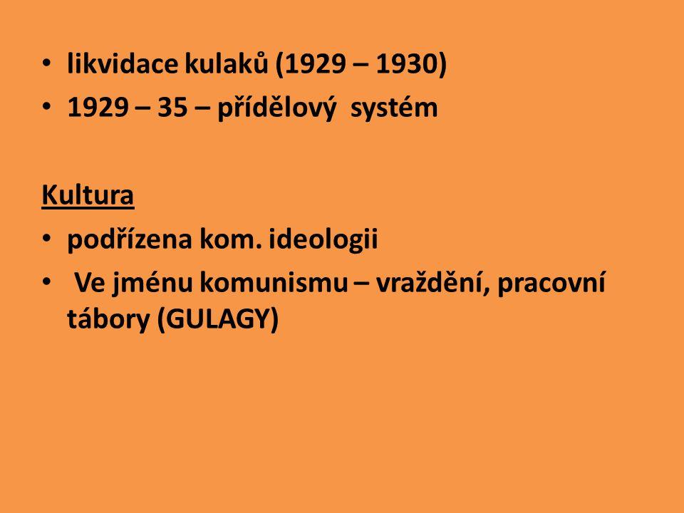 likvidace kulaků (1929 – 1930) 1929 – 35 – přídělový systém Kultura podřízena kom. ideologii Ve jménu komunismu – vraždění, pracovní tábory (GULAGY)