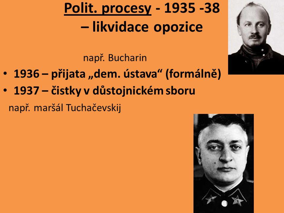 """Polit. procesy - 1935 -38 – likvidace opozice např. Bucharin 1936 – přijata """"dem. ústava"""" (formálně) 1937 – čistky v důstojnickém sboru např. maršál T"""