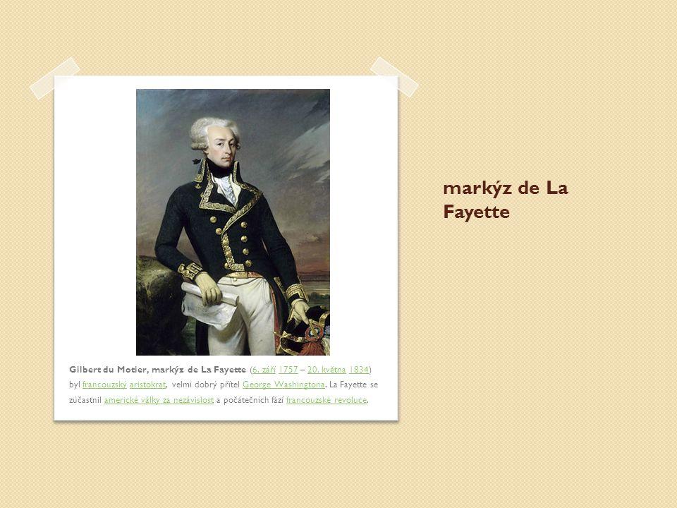 markýz de La Fayette Gilbert du Motier, markýz de La Fayette (6. září 1757 – 20. května 1834) byl francouzský aristokrat, velmi dobrý přítel George Wa