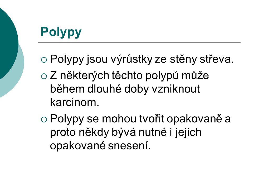 Polypy  Polypy jsou výrůstky ze stěny střeva.  Z některých těchto polypů může během dlouhé doby vzniknout karcinom.  Polypy se mohou tvořit opakova