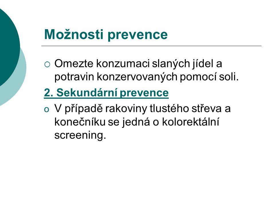 Možnosti prevence  Omezte konzumaci slaných jídel a potravin konzervovaných pomocí soli. 2. Sekundární prevence o V případě rakoviny tlustého střeva