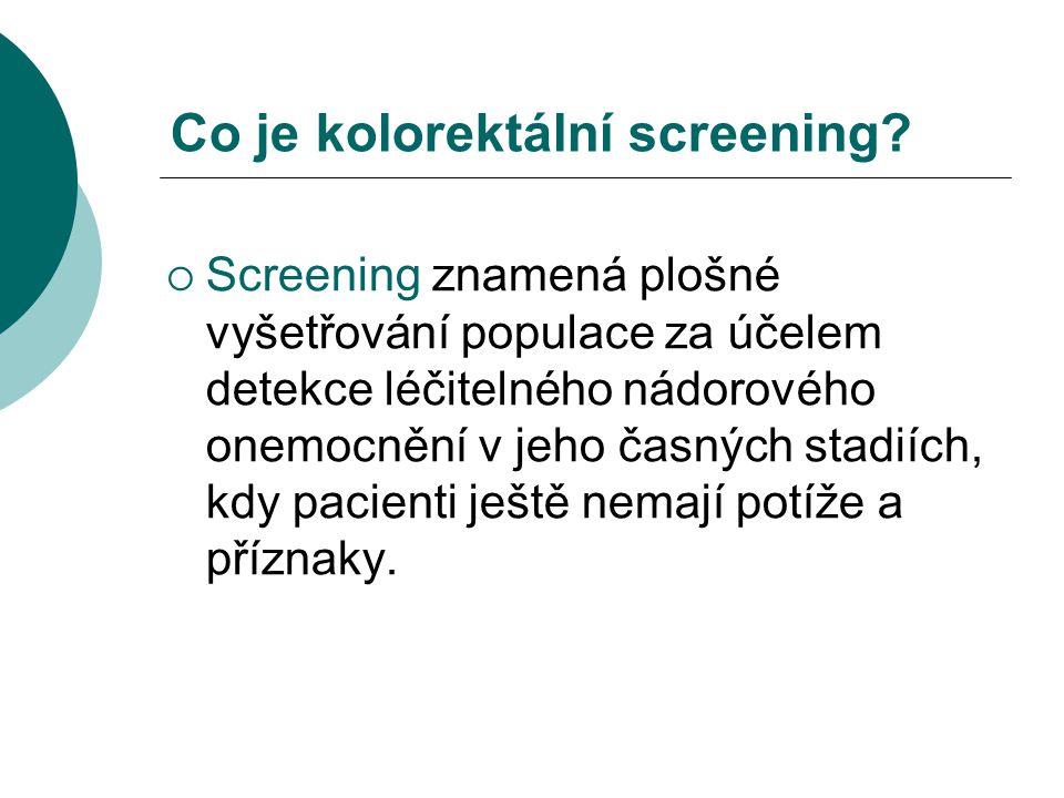 Co je kolorektální screening?  Screening znamená plošné vyšetřování populace za účelem detekce léčitelného nádorového onemocnění v jeho časných stadi