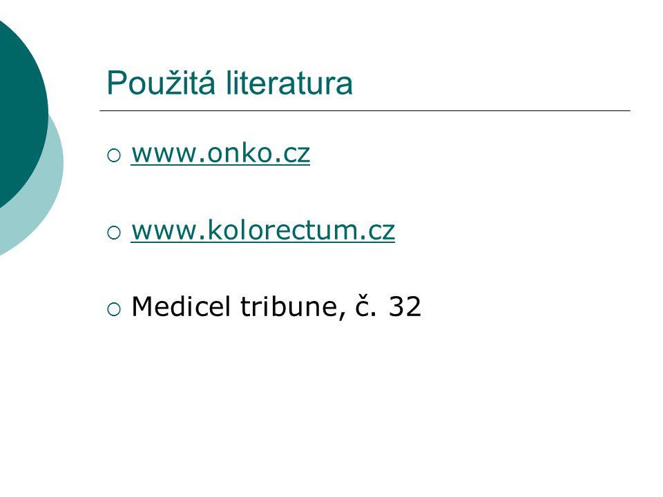 Použitá literatura  www.onko.cz www.onko.cz  www.kolorectum.cz www.kolorectum.cz  Medicel tribune, č. 32