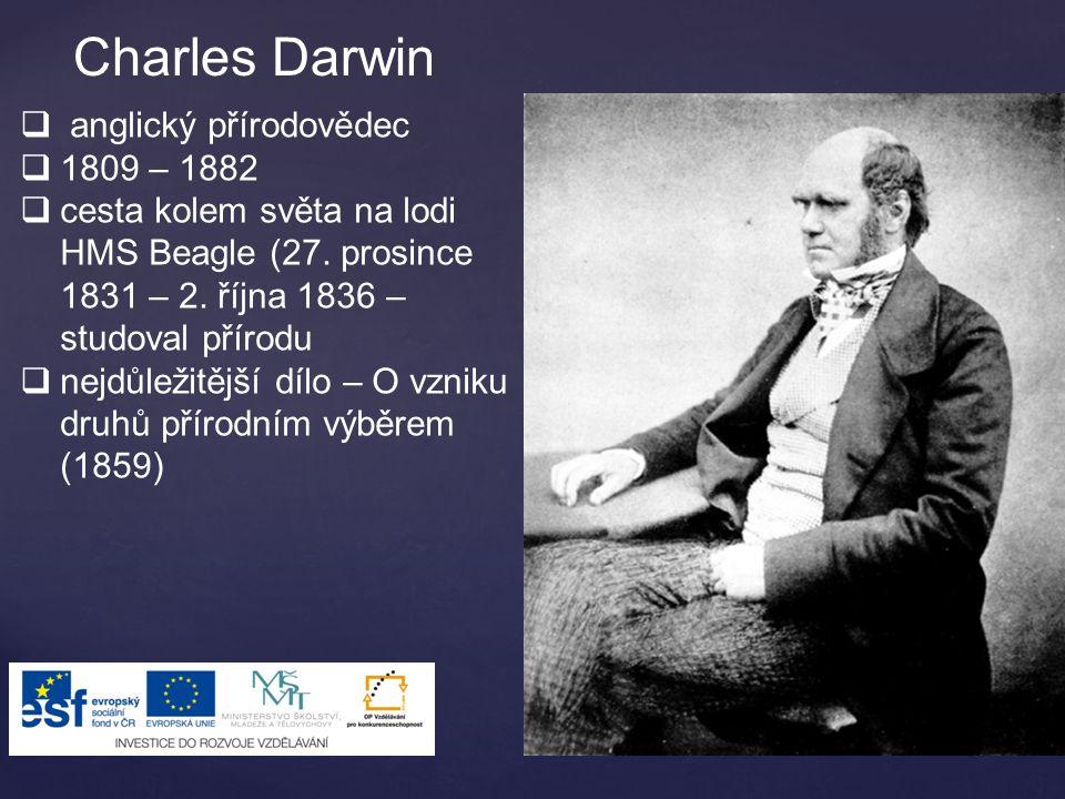 Charles Darwin  anglický přírodovědec  1809 – 1882  cesta kolem světa na lodi HMS Beagle (27. prosince 1831 – 2. října 1836 – studoval přírodu  ne