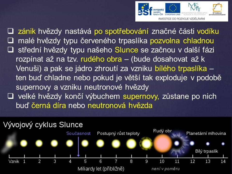  zánik hvězdy nastává po spotřebování značné části vodíku  malé hvězdy typu červeného trpaslíka pozvolna chladnou  střední hvězdy typu našeho Slunce se začnou v další fázi rozpínat až na tzv.