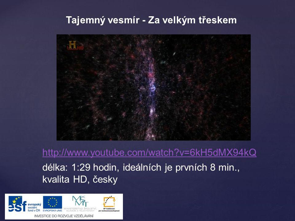 http://www.youtube.com/watch?v=6kH5dMX94kQ délka: 1:29 hodin, ideálních je prvních 8 min., kvalita HD, česky Tajemný vesmír - Za velkým třeskem