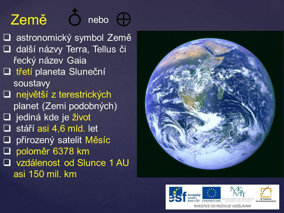 Země  astronomický symbol Země  další názvy Terra, Tellus či řecký název Gaia  třetí planeta Sluneční soustavy  největší z terestrických planet (Z