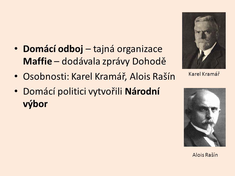 Domácí odboj – tajná organizace Maffie – dodávala zprávy Dohodě Osobnosti: Karel Kramář, Alois Rašín Domácí politici vytvořili Národní výbor Karel Kra