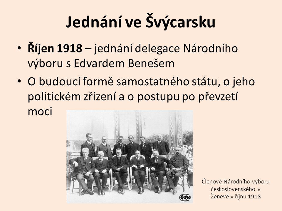 Jednání ve Švýcarsku Říjen 1918 – jednání delegace Národního výboru s Edvardem Benešem O budoucí formě samostatného státu, o jeho politickém zřízení a