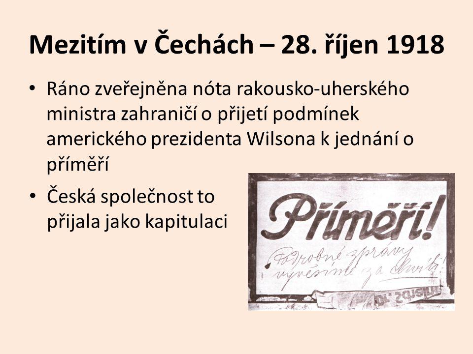 Mezitím v Čechách – 28. říjen 1918 Ráno zveřejněna nóta rakousko-uherského ministra zahraničí o přijetí podmínek amerického prezidenta Wilsona k jedná