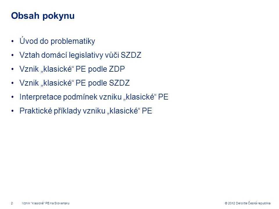 """2 © 2012 Deloitte Česká republika Obsah pokynu Úvod do problematiky Vztah domácí legislativy vůči SZDZ Vznik """"klasické"""" PE podle ZDP Vznik """"klasické"""""""