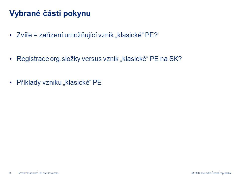 """3 © 2012 Deloitte Česká republika Vybrané části pokynu Zvíře = zařízení umožňující vznik """"klasické"""" PE? Registrace org.složky versus vznik """"klasické"""""""