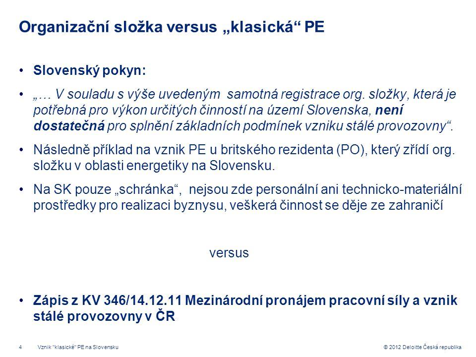 """4 © 2012 Deloitte Česká republika Organizační složka versus """"klasická"""" PE Slovenský pokyn: """"… V souladu s výše uvedeným samotná registrace org. složky"""
